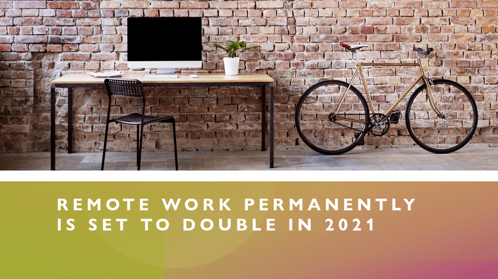 Remote Work Permanently is Set to Double in 2021