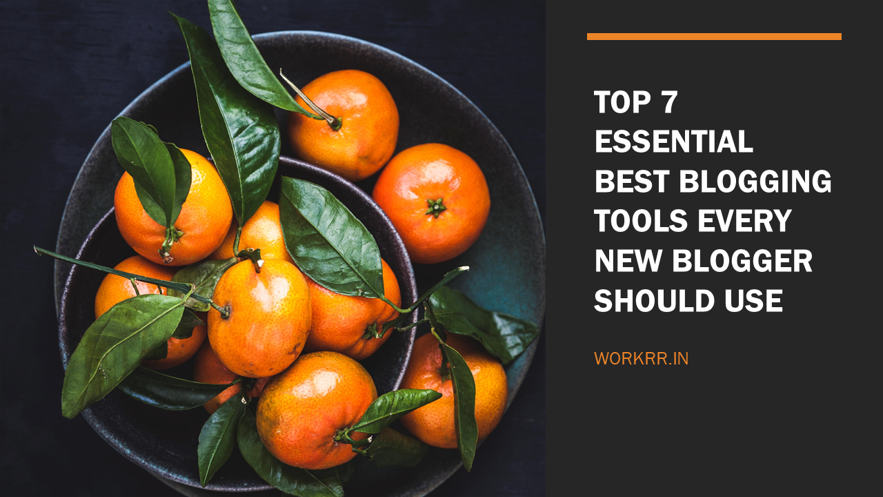 Top 7 Essential Best Blogging Tools Every New Blogger Should Use